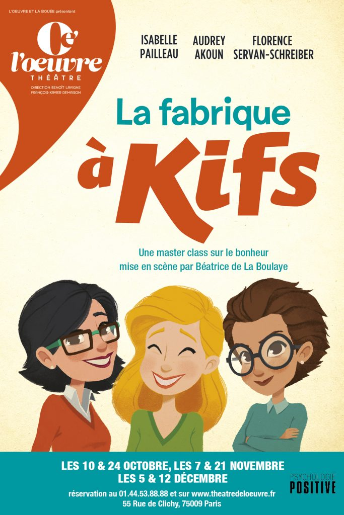La Fabrique à Kifs-bonheur-psychologie positive-spectacle-théâtre de l'Oeuvre-Florence Servan Schreiber--Audrey Akoun-Isabelle Pailleau